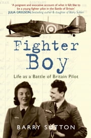 Fighter Boy - Life as a Battle of Britain Pilot ebook by Barry Sutton,DFC