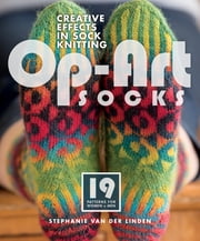 Op-Art Socks - Creative Effects in Sock Knitting ebook by Stephanie van der Linden