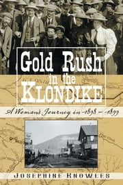 Gold Rush in the Klondike - A Woman's Journey in 1898–1920 ebook by Josephine Knowles