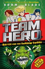 Team Hero: Battle for the Shadow Sword - Series 1, Book 1 - With Bonus Extra Content! ebook by Adam Blade