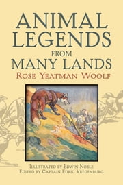 Animal Legends from Many Lands ebook by Rose Yeatman Woolf,Edric Vredenburg,Edwin Noble
