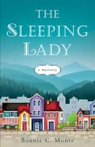 The Sleeping Lady - A Mystery ebook by Bonnie C. Monte