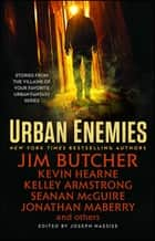 Urban Enemies ebook by Jim Butcher, Kevin Hearne, Seanan McGuire,...
