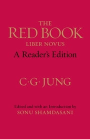 The Red Book: A Reader's Edition - A Reader's Edition ebook by C. G. Jung,Sonu Shamdasani,Sonu Shamdasani,John Peck,Mark Kyburz
