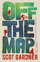 Off the Map ebook by Scot Gardner