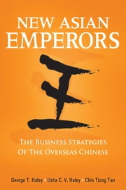 New Asian Emperors - The Business Strategies of the Overseas Chinese ebook by George T. Haley,Usha C. V. Haley,ChinHwee Tan