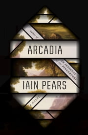Arcadia - A novel ebook by Iain Pears