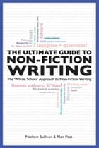 The Ultimate Guide To Non-Fiction Writing - The 'Whole School' Approach to Non-Fiction Writing ebook by Mathew Sullivan, Alan Peat