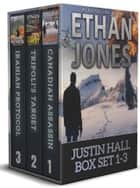 Justin Hall Spy Thriller Series - Books 1-3 Box Set - Assassination International Espionage Suspense Mission ebook by Ethan Jones