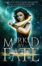 Marked by Fate - With Augmented Reality - Read, Watch, Listen ebook by Kristin D. Van Risseghem, Rhonda Sermon, Kelly St. Clare,...