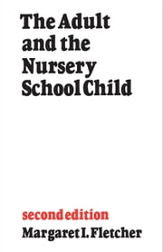 The Adult and the Nursery School Child - Second Edition ebook by Margaret Fletcher