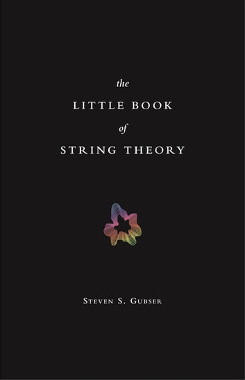 The Little Book of String Theory ebook by Steven S. Gubser
