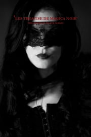Les Treatise De Magica Noir : The Book Of Black Magic ebook by Winter Laake