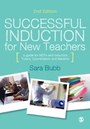 Successful Induction for New Teachers - A Guide for NQTs & Induction Tutors, Coordinators and Mentors ebook by Sara Bubb