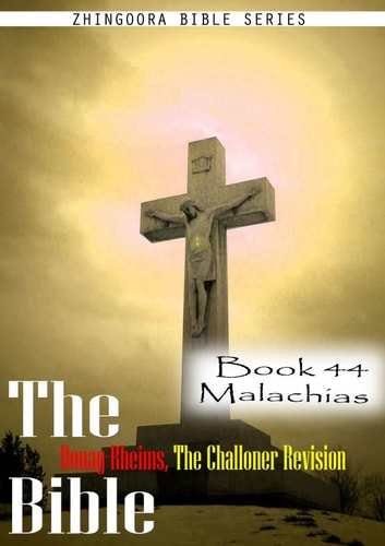 The Bible Douay-Rheims, the Challoner Revision,Book 44 Malachias ebook by Zhingoora Bible Series