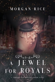 A Jewel for Royals (A Throne for Sisters—Book Five) ebook by Morgan Rice