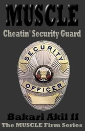 MUSCLE - The Cheatin' Security Guard (Short Story) ebook by Bakari Akil II, Ph.D.