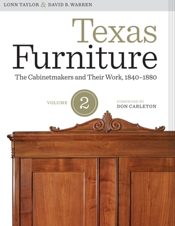 Texas Furniture, Volume Two - The Cabinetmakers and Their Work, 1840–1880 ebook by Lonn Taylor,David B. Warren