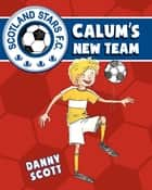 Calum's New Team ebook by Danny Scott