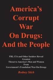 America's Corrupt War on Drugs - And the Peolple ebook by Captain Rodney Stich