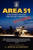 Area 51 - The Secret Planes. The Secret Missions. - The Central Intelligence Agency and Overhead Reconnaissance: The U-2 and OXCART Programs, 1954-1974 ebook by L. Douglas Keeney