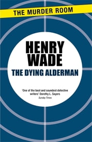 The Dying Alderman ebook by Henry Wade