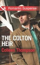 The Colton Heir (Mills & Boon Romantic Suspense) (The Coltons of Wyoming, Book 5) ebook by Colleen Thompson