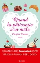 Quand la pâtisserie s'en mêle - Prix Feel Good Prix Femme Actuelle 2019 ebook by Marylin Masson