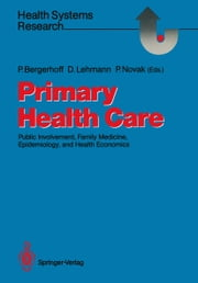 Primary Health Care - Public Involvement, Family Medicine, Epidemiology, and Health Economics ebook by Petra Bergerhoff,Dieter Lehmann,Peter Novak