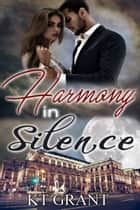 Harmony in Silence ebook by KT Grant