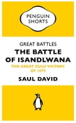 Great Battles: The Battle of Isandlwana (Penguin Specials)