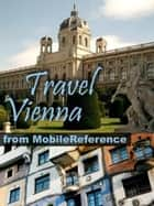 Travel Vienna, Austria: Illustrated City Guide, Phrasebook, And Maps (Mobi Travel) ebook by