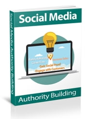 Social Media Authority Building - How to build and increase your social-marketing following for any business ebook by Harry Warrick