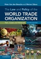 The Law and Policy of the World Trade Organization - Text, Cases and Materials ebook by Peter Van den Bossche, Werner Zdouc
