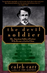 The Devil Soldier - The American Soldier of Fortune Who Became a God in China ebook by Caleb Carr