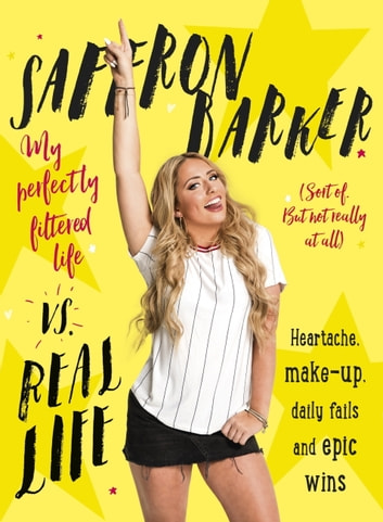 Saffron Barker Vs Real Life - My perfectly filtered life (Sort of. But not really at all) ebook by saffron barker