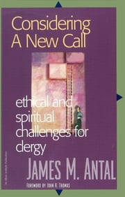 Considering a New Call - Ethical and Spiritual Challenges for Clergy ebook by James M. Antal