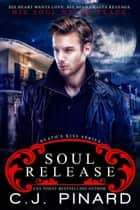 Soul Release - Death's Kiss, #3 ebook by C.J. Pinard