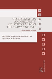 Globalization and Security Relations across the Taiwan Strait - In the shadow of China ebook by Ming-chin Monique Chu,Scott L. Kastner