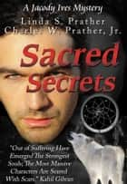 Sacred Secrets, A Jacody Ives Mystery ebook by Linda S. Prather,Charles W. Prather, Jr.