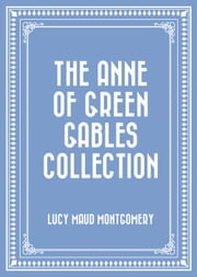 The Anne of Green Gables Collection ebook by Lucy Maud Montgomery