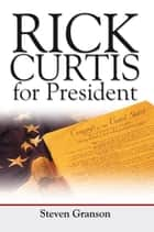 Rick Curtis for President ebook by Steven Granson