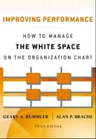 Improving Performance - How to Manage the White Space on the Organization Chart ebook by Geary A. Rummler, Alan P. Brache