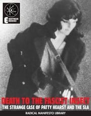 Death To The Fascist Insect - The Strange Case Of Patty Hearst And The S.L.A. ebook by Genova Jett