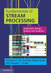 Fundamentals of Stream Processing - Application Design, Systems, and Analytics ebook by Dr Buğra Gedik,Dr Henrique C. M. Andrade,Dr Deepak S. Turaga