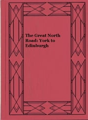 The Great North Road: York to Edinburgh ebook by Charles G. Harper
