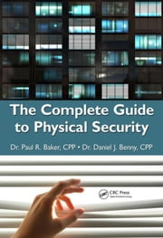 The Complete Guide to Physical Security ebook by Baker, Paul R.