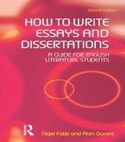 How to Write Essays and Dissertations - A Guide for English Literature Students ebook by Alan Durant,Nigel Fabb