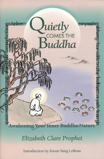 Quietly Comes the Buddha - Awakening Your Inner Buddha-Nature ebook by Elizabeth Clare Prophet