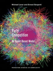 Party Competition - An Agent-Based Model ebook by Michael Laver,Ernest Sergenti